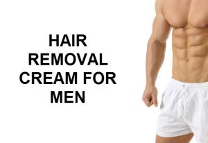 Want to Know the Best Hair Removal Cream for Men?