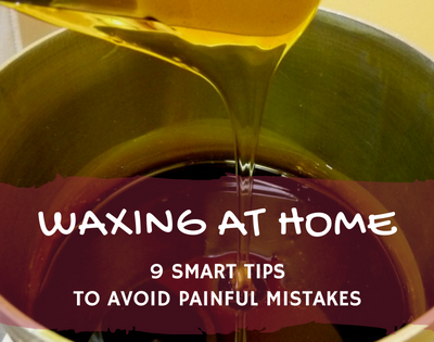 Waxing At Home Made Easy: 9 Smart Tips to Avoid Painful Mistakes