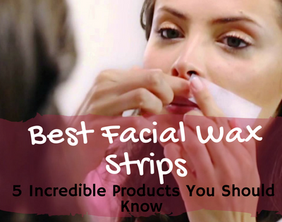 A Few of the Best Facial Wax Strips of 2018