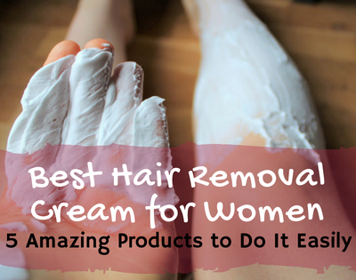 What is the Best Hair Removal Cream for Women?