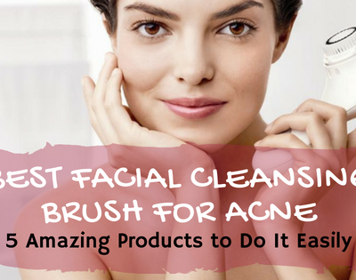 BEST FACIAL CLEANSING BRUSH FOR ACNE