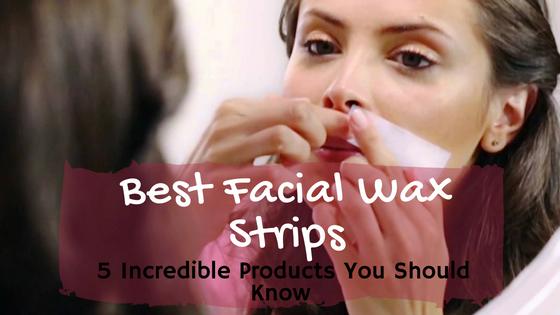 Best Facial Wax Strips