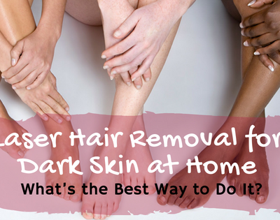 Laser Hair Removal for Dark Skin at Home: What's the Best Way to Do It?